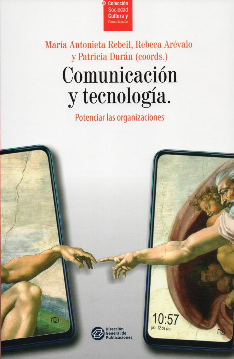 Árevalo, Rebeca, Duran, Patricia, Rebeil, María Antonieta Comunicación y tecnología. Potenciar las organizaciones