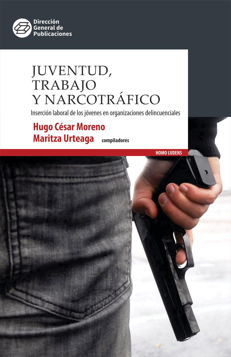 Juventud, trabajo y narcotráfico: inserción laboral de los jóvenes en organizaciones delincuenciales